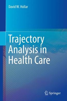 Abbildung von Hollar | Trajectory Analysis in Health Care | 1st ed. 2018 | 2017