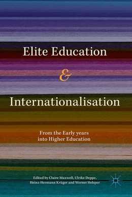 Abbildung von Maxwell / Krüger / Deppe / Helsper | Elite Education and Internationalisation | 1st ed. 2018 | 2017 | From the Early Years to Higher...