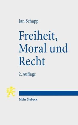 Abbildung von Schapp | Freiheit, Moral und Recht | 2., um ein Nachwort ergänzte Auflage | 2017 | Grundzüge einer Philosophie de...