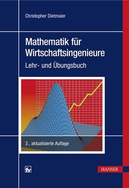 Abbildung von Dietmaier   Mathematik für Wirtschaftsingenieure   3., aktualisierte Auflage   2017   Lehr- und Übungsbuch