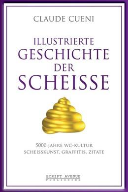 Abbildung von Cueni   Illustrierte Geschichte der Scheiße   1. Auflage   2017   beck-shop.de