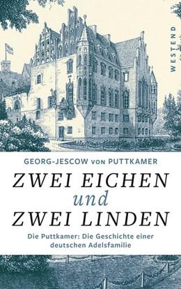 Abbildung von Puttkamer | Zwei Eichen und zwei Linden | 1. Auflage | 2018 | beck-shop.de