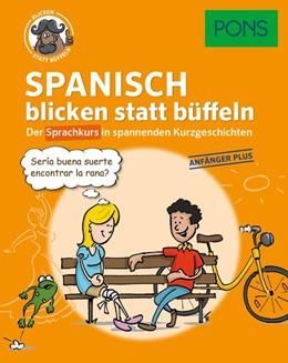 Abbildung von PONS Spanisch blicken statt büffeln. Anfänger Plus | 2017 | Der Sprachkurs in spannenden K...