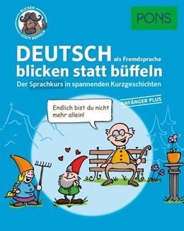 Abbildung von PONS Deutsch als Fremdsprache blicken statt büffeln. Anfänger Plus | 1. Auflage | 2017 | beck-shop.de