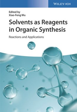 Abbildung von Wu | Solvents as Reagents in Organic Synthesis | 2017 | Reactions and Applications