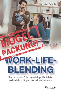 Abbildung von Scholz | Mogelpackung Work-Life-Blending | 2017 | Warum dieses Arbeitsmodell gef...