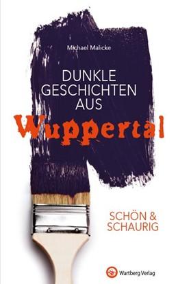 Abbildung von Malicke | SCHÖN & SCHAURIG - Dunkle Geschichten aus Wuppertal | 1. Auflage | 2017 | beck-shop.de
