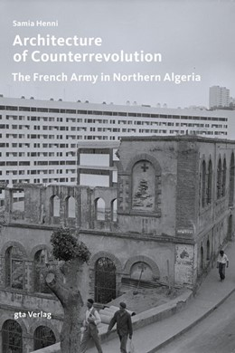 Abbildung von Henni | Architecture of Counterrevolution | 2017 | The French Army in Northern Al...