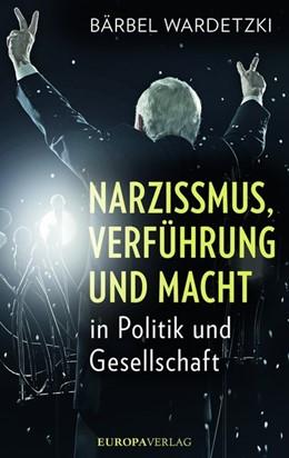 Abbildung von Wardetzki | Narzissmus, Verführung und Macht in Politik und Gesellschaft | 1. Auflage | 2017 | beck-shop.de