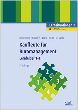 Abbildung von Bettermann / Hankofer / Lomb / Nolte / Voert | Kaufleute für Büromanagement - Lernsituationen 1 | 2., vollständig überarbeitete Auflage | 2017 | Lernfelder 1-4.
