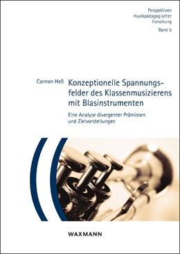 Abbildung von Heß | Konzeptionelle Spannungsfelder des Klassenmusizierens mit Blasinstrumenten | 2017 | Eine Analyse divergenter Prämi...