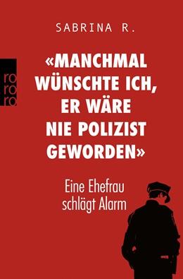 Abbildung von R. | «Manchmal wünschte ich, er wäre nie Polizist geworden.» | 1. Auflage | 2018 | beck-shop.de