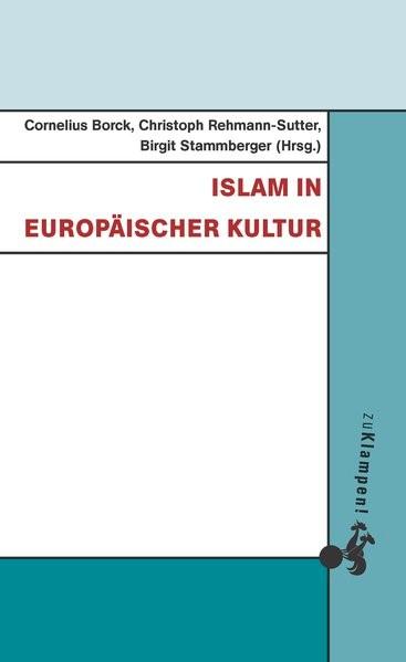 Islam in europäischer Kultur | Borck / Rehmann-Sutter / Stammberger, 2017 | Buch (Cover)
