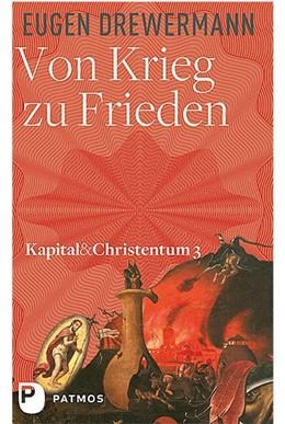 Abbildung von Drewermann | Von Krieg zu Frieden | 2017 | Kapital und Christentum Band 3