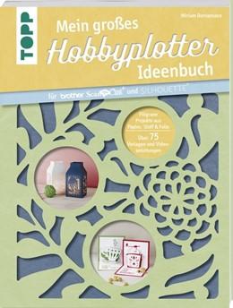 Abbildung von Dornemann   Mein großes Hobbyplotter-Ideenbuch für Brother ScanNCut und Silhouette   2017   Filigrane Projekte aus Papier,...