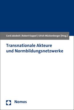 Abbildung von Jakobeit / Kappel | Transnationale Akteure und Normbildungsnetzwerke | 1. Auflage | 2018 | beck-shop.de