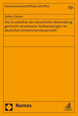 Abbildung von Gärtner | Die Grundsätze der steuerlichen Behandlung gemischt veranlasster Aufwendungen im deutschen Einkommensteuerrecht | 2017 | Band 59