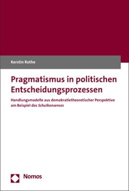 Abbildung von Rothe | Pragmatismus in politischen Entscheidungsprozessen | 1. Auflage | 2017 | beck-shop.de