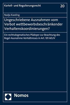 Ungeschriebene Ausnahmen vom Verbot wettbewerbsbeschränkender Verhaltenskoordinierungen? | Kaeding, 2017 | Buch (Cover)