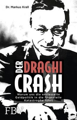Abbildung von Krall | Der Draghi-Crash | 2017 | Warum uns die entfesselte Geld...