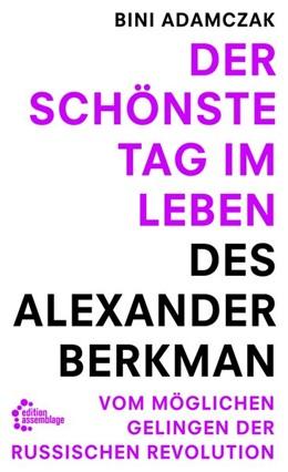 Abbildung von Adamczak | Der schönste Tag im Leben des Alexander Berkman | 2017 | Vom womöglichen Gelingen der R...