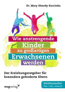Abbildung von Sheedy Kurcinka | Wie anstrengende Kinder zu großartigen Erwachsenen werden | 1. Auflage | 2017 | beck-shop.de
