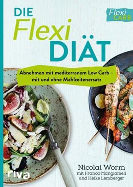 Abbildung von Worm / Lemberger / Mangiameli | Die Flexi-Diät | 2017 | Abnehmen mit mediterranem Low ...
