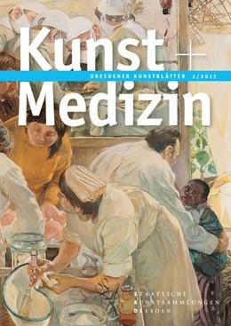 Abbildung von Dresdener Kunstblätter   2017   Band 2/2017 - Kunst + Medizin