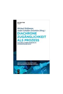 Abbildung von Hollmann / Schüller-Zwierlein | Diachrone Zugänglichkeit als Prozess | 2017 | Kulturelle Überlieferung in sy...