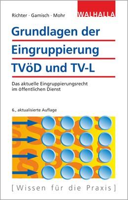 Abbildung von Richter / Gamisch / Mohr | Grundlagen der Eingruppierung TVöD und TV-L | 6., aktualisierte Auflage | 2017 | Das aktuelle Eingruppierungsre...