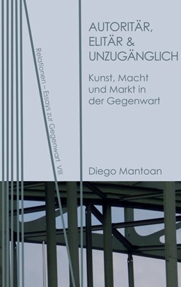 Abbildung von Mantoan | Autoritär, elitär & unzugänglich | 2018 | Kunst, Macht und Markt in der ...