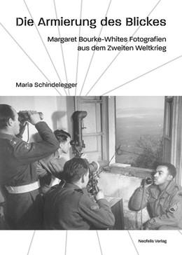 Abbildung von Schindelegger | Die Armierung des Blickes | 2017 | Margaret Bourke-Whites Fotogra...