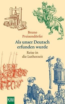 Abbildung von Preisendörfer   Als unser Deutsch erfunden wurde   2017   Reise in die Lutherzeit