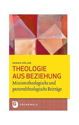 Abbildung von Feiter / Moerschbacher / Wittmann | Theologie aus Beziehung | 2020 | Missionstheologische und pasto...