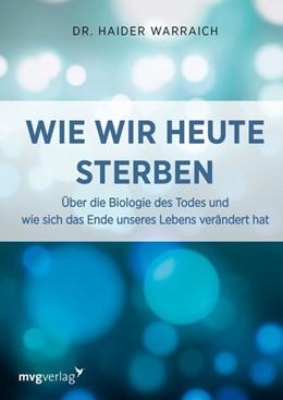 Abbildung von Warraich | Wie wir heute sterben | 1. Auflage | 2017 | beck-shop.de