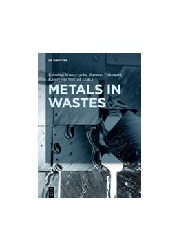 Abbildung von Wieszczycka / Tylkowski / Staszak | Metals in Wastes | 2018 | From Industrial Waste