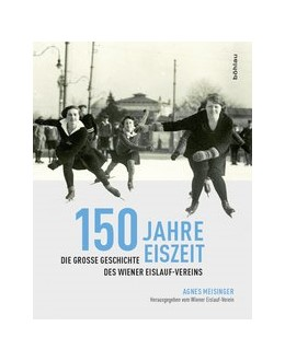 Abbildung von Meisinger | 150 Jahre Eiszeit | 2017 | Die große Geschichte des Wiene...