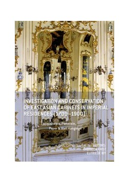 Abbildung von Krist / Iby | Investigation and Conservation of East Asian Cabinets in Imperial Residences (1700-1900) | 1. Auflage | 2017 | beck-shop.de