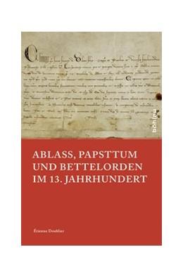 Abbildung von Doublier | Ablass, Papsttum und Bettelorden im 13. Jahrhundert | 2017 | 6
