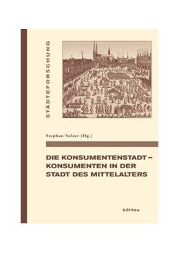 Abbildung von Selzer   Die Konsumentenstadt - Konsumenten in der Stadt des Mittelalters   1. Auflage   2018   beck-shop.de