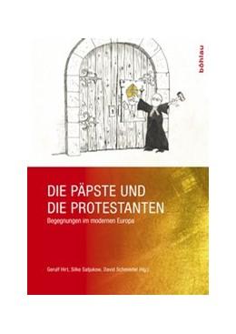 Abbildung von Hirt / Satjukow / Schmiedel | Die Päpste und die Protestanten | Aufl. | 2018 | Begegnungen im modernen Europa
