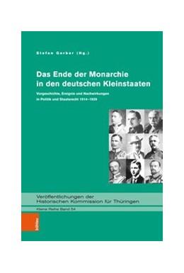 Abbildung von Gerber | Das Ende der Monarchie in den deutschen Kleinstaaten | 2018 | Vorgeschichte, Ereignis und Na... | Band 054