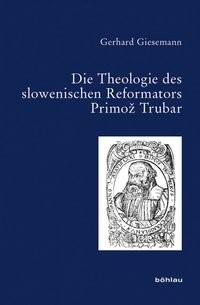 Die Theologie des slowenischen Reformators Primož Trubar | Giesemann, 2017 | Buch (Cover)