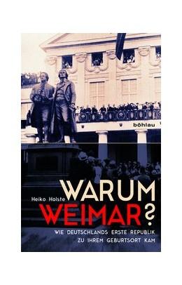 Abbildung von Holste | Warum Weimar? | 2017 | Wie Deutschlands erste Republi...