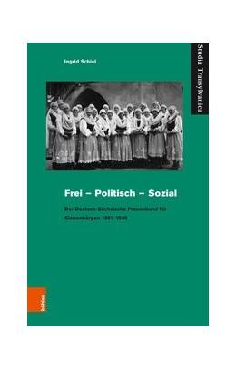 Abbildung von Schiel | Frei – Politisch – Sozial | Aufl. | 2018 | Der Deutsch-Sächsische Frauenb... | Band 047