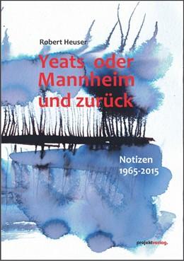 Abbildung von Heuser   Yeats oder Mannheim und zurück   2017   Notizen 1965-2015