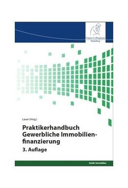 Abbildung von Lauer | Praktikerhandbuch Gewerbliche Immobilienfinanzierung, 3. Auflage | 3. Auflage | 2017 | beck-shop.de