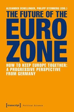 Abbildung von Schellinger / Steinberg | The Future of the Eurozone | 2017 | How to Keep Europe Together: A...