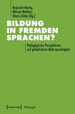 Abbildung von Mattig / Mathias / Zehbe | Bildung in fremden Sprachen? | 2018 | Pädagogische Perspektiven auf ...
