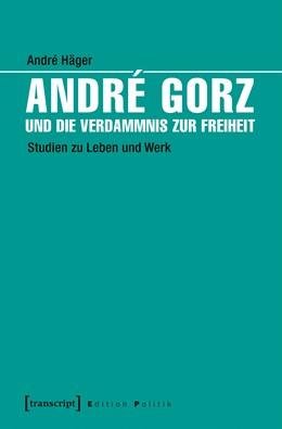 Abbildung von Häger | André Gorz und die Verdammnis zur Freiheit | 2019 | Studien zu Leben und Werk
